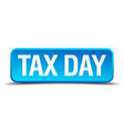 Tax day blue 3d realistic square isolated button vector image vector image