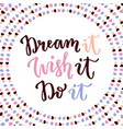 dream it wish it do it hand lettering calligraphy vector image vector image