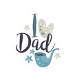 i love dad logo design happy fathers day creative vector image