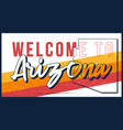 welcome to arizona vintage rusty metal sign vector image vector image