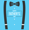 fathers day card with bow tie and suspenders vector image