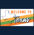 welcome to texas vintage rusty metal sign state vector image vector image