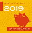 2019 year of the pig happy new year card vector image vector image