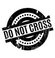 do not cross rubber stamp vector image vector image