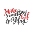 Make something cool everyday Brush hand drawn vector image vector image