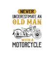 motorcycle quote and saying never underestimate vector image vector image