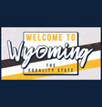 welcome to wyoming vintage rusty metal sign vector image