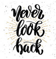 never look back hand drawn motivation lettering vector image vector image