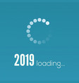 new year 2019 is loading sign with circular vector image
