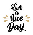 have a nice day hand drawn lettering isolated on vector image vector image