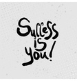 Success is you - hand drawn quotes black on grunge vector image vector image