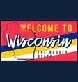 welcome to wisconsin vintage rusty metal sign vector image vector image