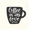Coffee is my love quote lettering inscription mug