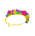 colorful speech bubble with flowers empty dialog vector image vector image