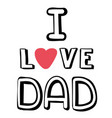 i love dad pink heart white background imag vector image