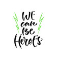 we can be heroes hand lettering modern vector image vector image