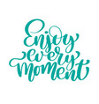 enjoy every moment hand drawn text trendy hand vector image