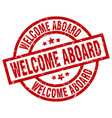 welcome aboard round red grunge stamp vector image vector image
