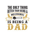father s day saying and quotes the only thing vector image