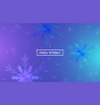 hello winter layout with snowflakes for web site vector image vector image