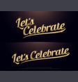 lets celebration golden logo calligraphy vector image vector image