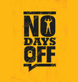 no days off fitness gym muscle workout motivation vector image vector image