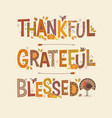 thankful grateful blessed thanksgiving design vector image