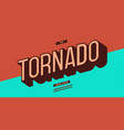 tornado modern typeface colorful 3d style cool vector image vector image