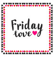 friday love hand drawn lettering typographic card vector image vector image