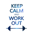 Keep Calm and Work Out Motivation Quote Colorful vector image vector image