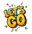 let s go message in pop art style vector image vector image