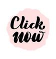 lettering inscription click now vector image
