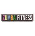 zumba fitness vintage rusty metal sign vector image vector image