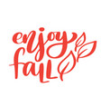 enjoy fall hand lettering autumn phrase on orange vector image