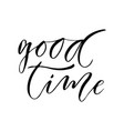 good time modern calligraphy inspirational and vector image vector image