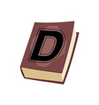 Letter D on e cover of book Old Edition with vector image vector image