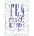 Poster Tea For all Reasons ink vector image vector image