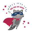 raccon in superhero mask and cloakyou are my hero vector image