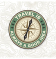 travel is always a good idea summer camp badge vector image vector image