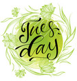 tuesday letteing on watercolor background vector image vector image