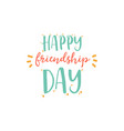 happy friendship day typographic colorful vector image