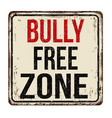 bully free zone vintage rusty metal sign vector image vector image