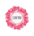 frame with roses and inscription i love you vector image vector image
