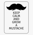 moustaches poster keep calm and grow a mustache vector image