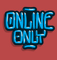 online only hand drawn lettering inscription sign vector image