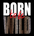 born to be wild t-shirt fashion print with leopard vector image vector image