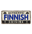 authentic finnish cuisine vintage rusty metal sign vector image vector image