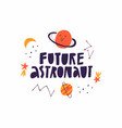future astronaut cute hand drawn lettering vector image