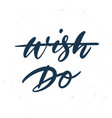 simple hand drawn lettering wish do inspirational vector image