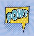 speech bubble with pow word comic pop art vector image vector image